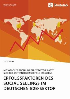 Erfolgsfaktoren des Social Sellings im deutschen B2B-Sektor. Mit welcher Social Media-Strategie lässt sich der Unternehmenserfolg steigern? (eBook, PDF) - Dany, Tessy
