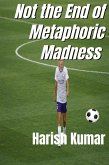 Not The End of Metaphoric Madness (eBook, ePUB)