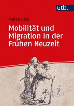 Mobilität und Migration in der Frühen Neuzeit - Fata, Márta