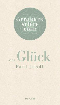 Gedankenspiele über das Glück - Jandl, Paul