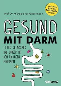 Gesund mit Darm. Fitter, gelassener und jünger mit dem richtigen Mikrobiom - Axt-Gadermann, Michaela