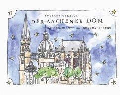 Der Aachener Dom - Baugeschichte und Denkmalpflege - Ullrich, Juliane