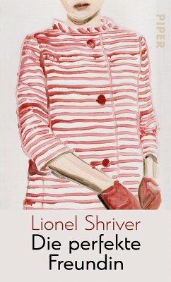 Die perfekte Freundin (eBook, ePUB) - Shriver, Lionel