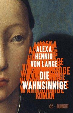 Die Wahnsinnige (eBook, ePUB) - Hennig Von Lange, Alexa