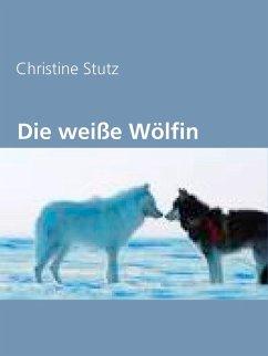 Die weiße Wölfin (eBook, ePUB)
