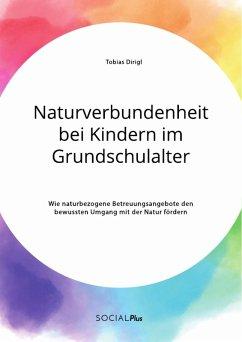 Naturverbundenheit bei Kindern im Grundschulalter. Wie naturbezogene Betreuungsangebote den bewussten Umgang mit der Natur fördern (eBook, PDF)