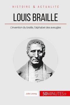 Louis Braille: L?invention du braille, l?alphabet des aveugles (Grandes Inventions)