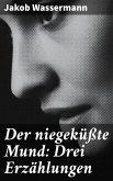 Der niegeküßte Mund: Drei Erzählungen (eBook, ePUB)