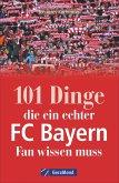 101 Dinge, die ein echter FC-Bayern-Fan wissen muss (Mängelexemplar)