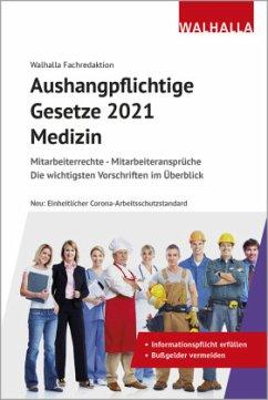 Aushangpflichtige Gesetze 2021 Medizin - Walhalla Fachredaktion
