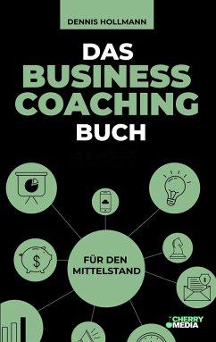 Das Business Coaching Buch für den Mittelstand - Hollmann, Dennis