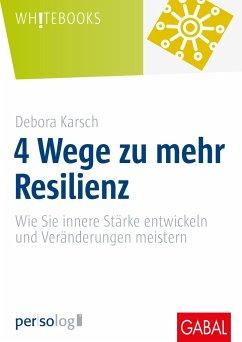4 Wege zu mehr Resilienz - Karsch, Debora