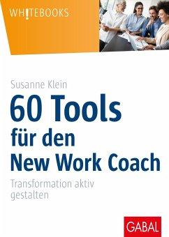60 Tools für den New Work Coach - Klein, Susanne