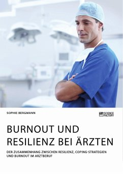 Burnout und Resilienz bei Ärzten. Der Zusammenhang zwischen Resilienz, Coping-Strategien und Burnout im Arztberuf (eBook, PDF) - Bergmann, Sophie