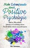 Mehr Lebensfreude durch Positive Psychologie: Glück im Alltag entdecken   Optimismus als Grundhaltung erlernen   Charakterstärken erkennen und gezielt trainieren (eBook, ePUB)