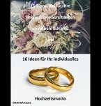 15 Tipps, die für Ihre Hochzeitsvorbereitungen unentbehrlich sind und 16 Ideen für Ihr individuelles Hochzeitsmotto (eBook, ePUB)