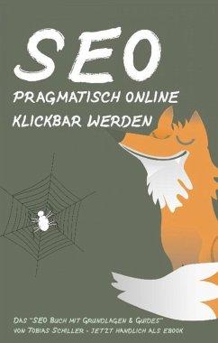 SEO - pragmatisch online klickbar werden (eBook, ePUB) - Schiller, Tobias