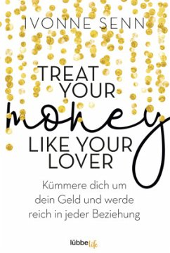 Treat Your Money Like Your Lover - Senn, Ivonne