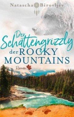 Der Schattengrizzly der Rocky Mountains / Willow Ranch Bd.3 - Birovljev, Natascha