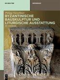 Byzantinische Bauskulptur und liturgische Ausstattung