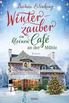 Winterzauber im kleinen Café an der Mühle / Das kleine Café an der Mühle Bd.2 - Erlenkamp, Barbara