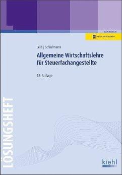 Allgemeine Wirtschaftslehre für Steuerfachangestellte - Lösungsheft - Leib, Wolfgang;Schlafmann, Lutz
