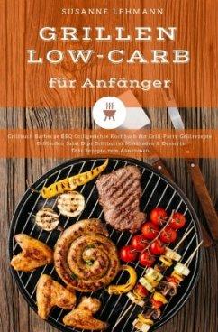 Grillen Low-Carb für Anfänger Grillbuch Barbecue BBQ Grillgerichte Kochbuch für Grill-Party Grillrezepte Grillsoßen Sala
