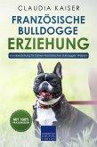 Französische Bulldogge Erziehung - Hundeerziehung für Deinen Französischen Bulldoggen Welpen (eBook, ePUB)