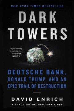 Dark Towers: Deutsche Bank, Donald Trump, and an Epic Trail of Destruction - Enrich, David