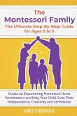 The Montessori Family, The Ultimate Step-By-Step Guide for Ages 0 to 5: Create an Empowering Montessori Home Environment and Help Your Child Grow Thei