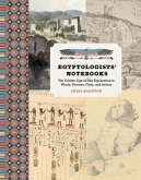 Egyptologists' Notebooks: The Golden Age of Nile Exploration in Words, Pictures, Plans, and Letters