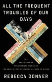 All the Frequent Troubles of Our Days: The True Story of the American Woman at the Heart of the German Resistance to Hitler