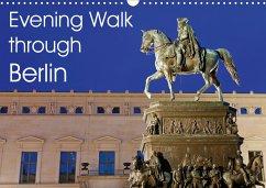 Evening Walk through Berlin (Wall Calendar 2021 DIN A3 Landscape)