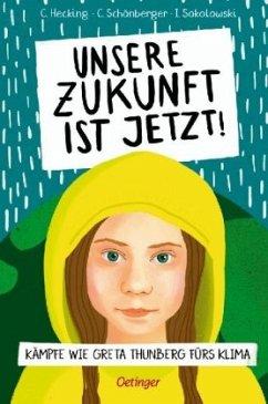Unsere Zukunft ist jetzt! (Mängelexemplar) - Schönberger, Charlotte; Hecking, Claus; Sokolowski, Ilka