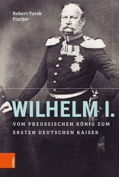 Wilhelm I. - Fischer, Robert-Tarek