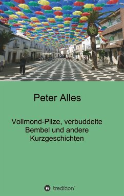 Vollmond-Pilze, verbuddelte Bembel und andere Kurzgeschichten