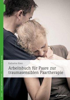 Arbeitsbuch für Paare zur traumasensiblen Paartherapie - Klees, Katharina