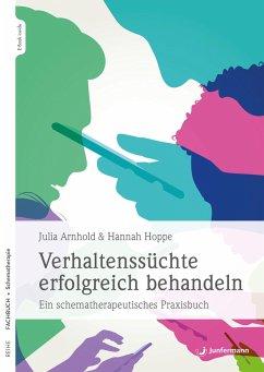 Verhaltenssüchte erfolgreich behandeln - Arnhold, Julia;Hoppe, Hannah