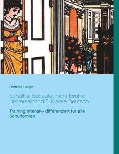 Schulfrei bedeutet nicht lernfrei! Universalband 5. Klasse Deutsch - Lange, Hartmut