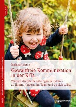 Gewaltfreie Kommunikation in der KiTa - Leitner, Barbara
