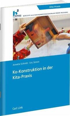 Ko-Konstruktion in der Kita-Praxis - Schmitt, Annette; Simon, Eric