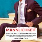 Männlichkeit – Flirten, Sex, Liebe: Alles was Mann wissen muss (MP3-Download)