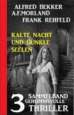 Kalte Nacht und dunkle Seelen: Sammelband 3 geheimnisvolle Thriller (eBook, ePUB)
