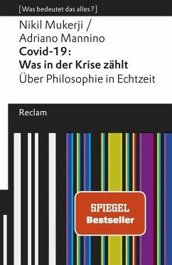 Covid-19: Was in der Krise zählt. Über Philosophie in Echtzeit - Mukerji, Nikil; Mannino, Adriano