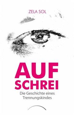 Aufschrei (eBook, ePUB) - Sol, Zela