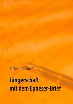 Jüngerschaft mit dem Epheser-Brief - Schmidt, Jürgen H.