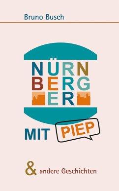 NÜRNBERGER MIT PIEP & andere Geschichten (eBook, ePUB) - Busch, Bruno