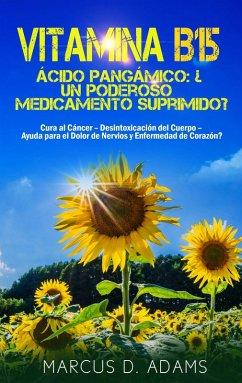 Vitamina B15 - Ácido Pangámico: ¿Un poderoso medicamento suprimido? (eBook, ePUB)