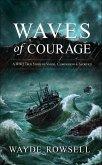 Waves of Courage: A WW2 True Story of Valor, Compassion & Sacrifice (eBook, ePUB)