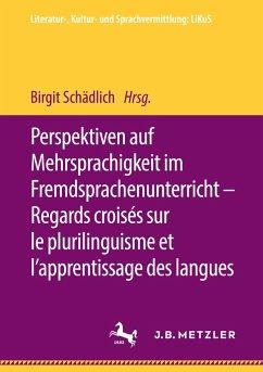 Perspektiven auf Mehrsprachigkeit im Fremdsprachenunterricht - Regards croisés sur le plurilinguisme et l'apprentissage des langues